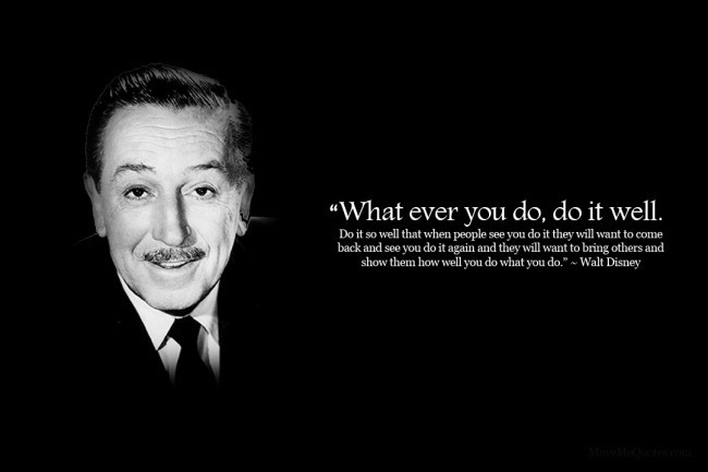 Citation Walt Disney What ever you do, do it well